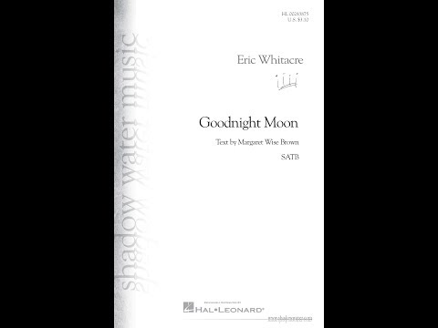 Goodnight Moon - by Eric Whitacre