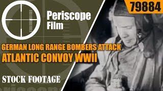 german long range bombers attack atlantic convoy wwii allied propaganda film 79884