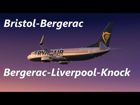 Bristol EGGD - Bergerac LFBE - Liverpool EGGP - Knock EIKN   Virtual Ryanair - PMDG 737-800NG