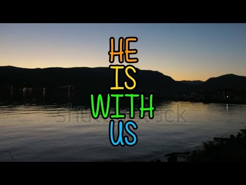 He Is With Us ~ Love and the Outcome