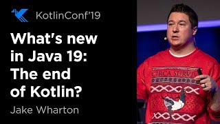 KotlinConf 2019: What's New in Java 19: The end of Kotlin? by Jake Wharton