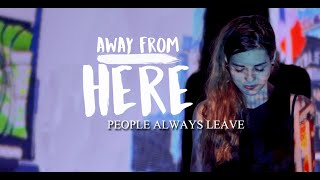 Away From Here -  People Always Leave (Official Music Video) YouTube Videos