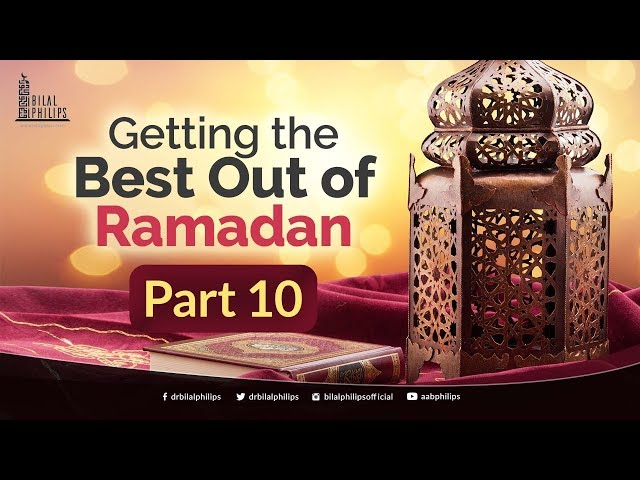 Getting the Best Out of Ramadan - Part 10