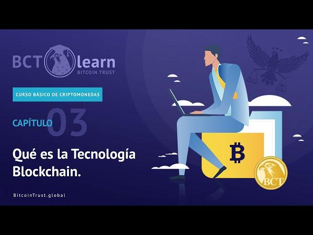 Bitcoin Trust - Cap. 03 - Qué es la Tecnología Blockchain