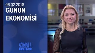 Günün Ekonomisi 06 02 2018 Salı