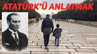6 Yaşında Bir Çocuğa Atatürk'ü Anlatmak
