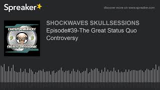 Episode#39-The Great Status Quo Controversy