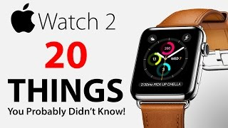 Apple Watch 2 - 20 Things You Didn't Know!
