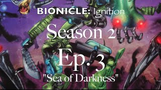 "BIONICLE: Ignition S2 Ep. 3, ""Sea of Darkness"""