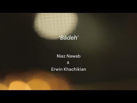 'Badeh' by Niaz Nawab and Erwin Khachikian