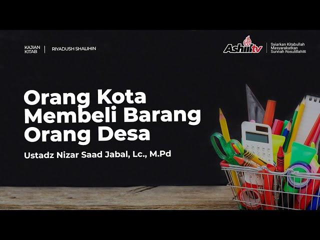 🔴 [LIVE] Orang Kota Membeli Barang Orang Desa - Ustadz Nizar Saad Jabal, Lc., M.Pd حفظه الله