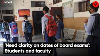 'Need clarity on dates of board exams': Students and faculty