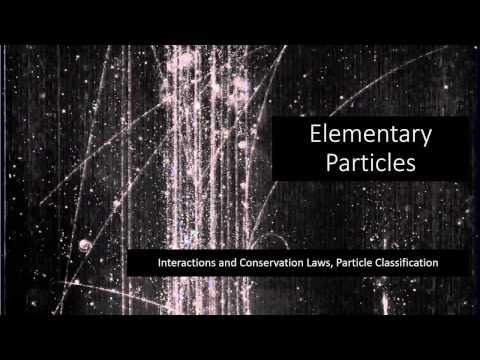6.2 - Elementary Particles - Interactions and Conservation Laws, Neutrinos, Particle Classification,