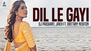 Dil Le Gayi (Original) | DJ Prashant, Jireh ft. Brittany Newton