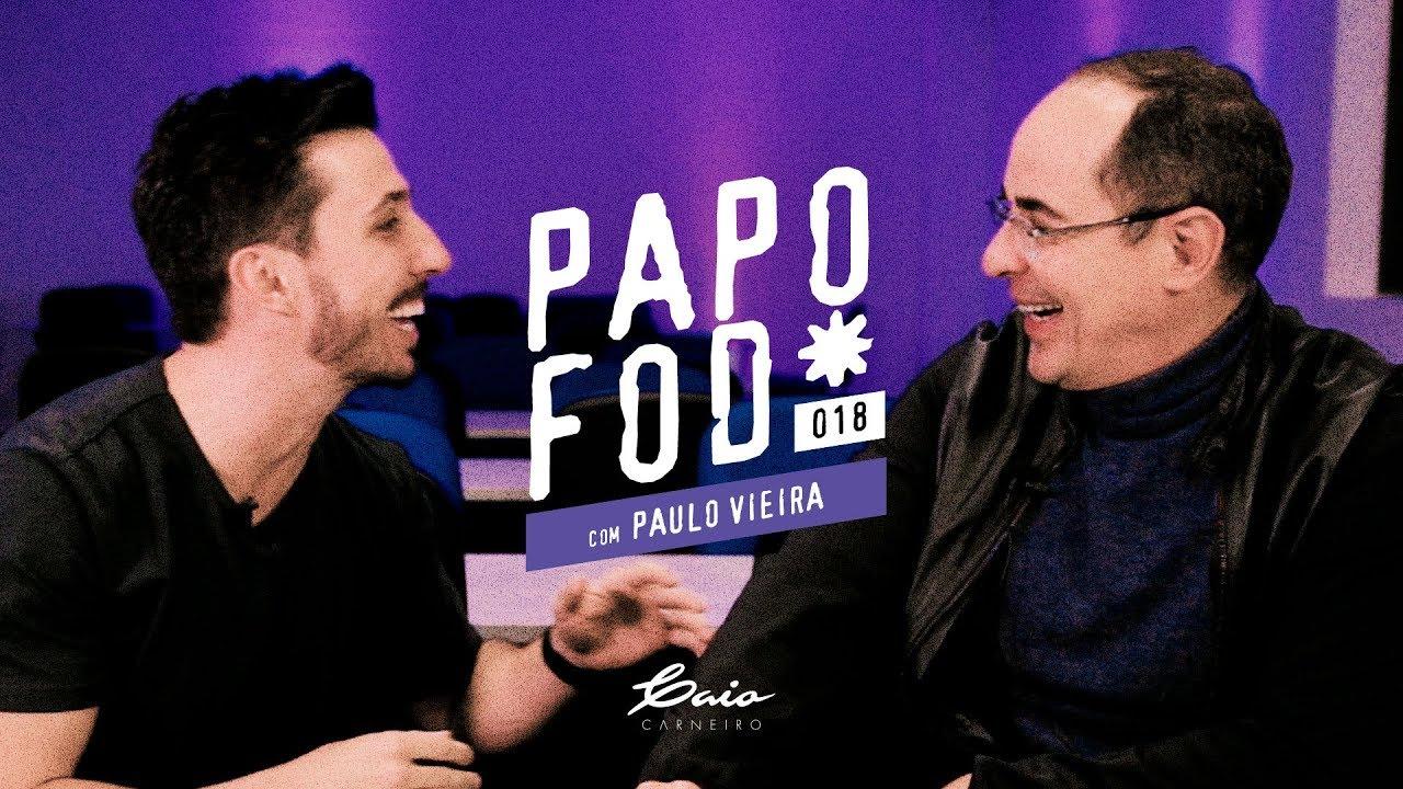 Papo Fod* 018 com Paulo Vieira - Caio Carneiro