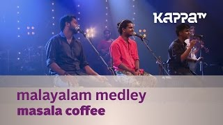 Malayalam Medley Masala Coffee - Music Mojo Season 2 - Kappa TV.mp3