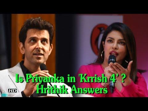 Is Priyanka Chopra in 'Krrish 4' ? Hrithik Roshan Answers