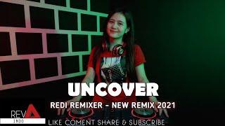 UNCOVER [REVA INDO] Redi Remixer New Remix 2021