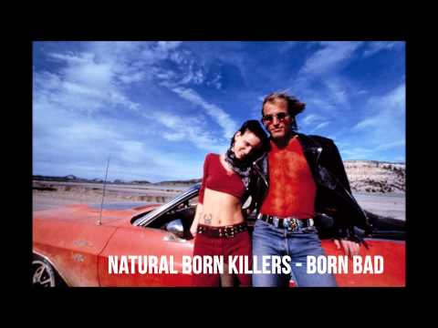 Natural Born Killers - Born Bad - Original Song