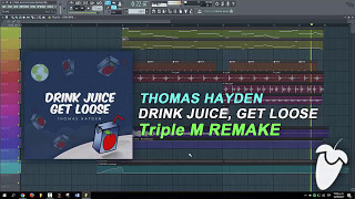 thomas hayden drink juice get loose original mix fl studio remake flp