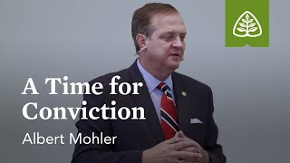 Albert Mohler: A Time for Conviction