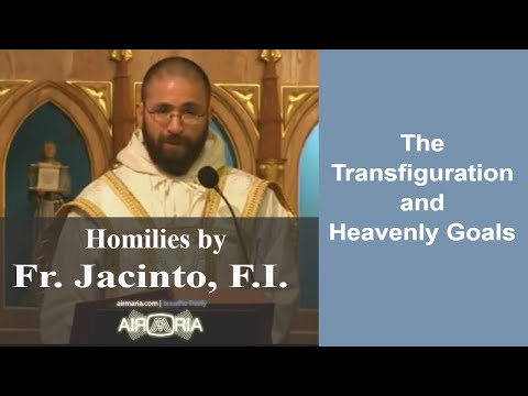 Aug 06 - Homily - Fr Jacinto: The Transfiguration and Heavenly Goals