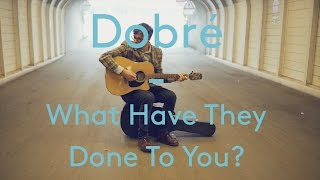 Dobré - What Have They Done To You? (Live Acoustic)