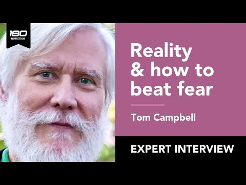 Tom Campbell: Nature Of Reality, Beating Fear & The Meaning Of Life
