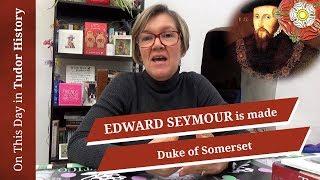 February 17 -  Edward Seymour is made Duke of Somerset