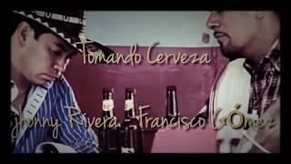Video Tomando Cerveza - Johnny Rivera feat Francisco Gómez (Letra) download MP3, 3GP, MP4, WEBM, AVI, FLV Agustus 2018