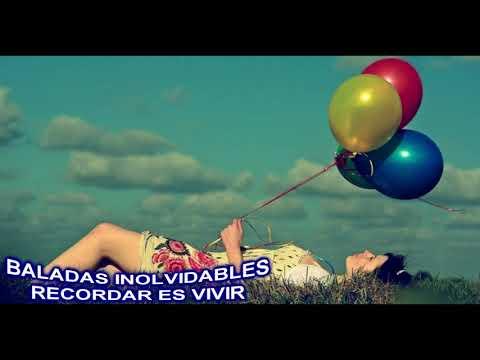 BALADAS INOLVIDABLES.....RECORDAR ES VIVIR