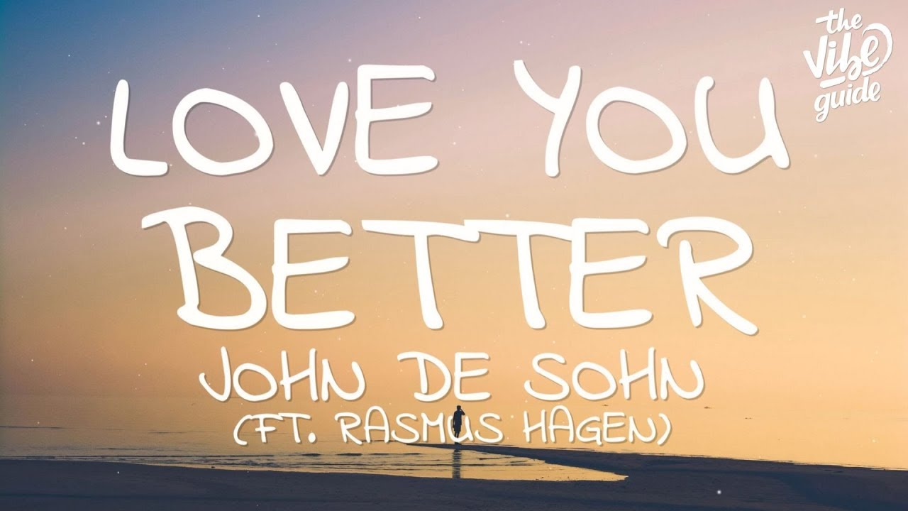 John De Sohn – Love You Better (Lyrics) ft. Rasmus Hagen