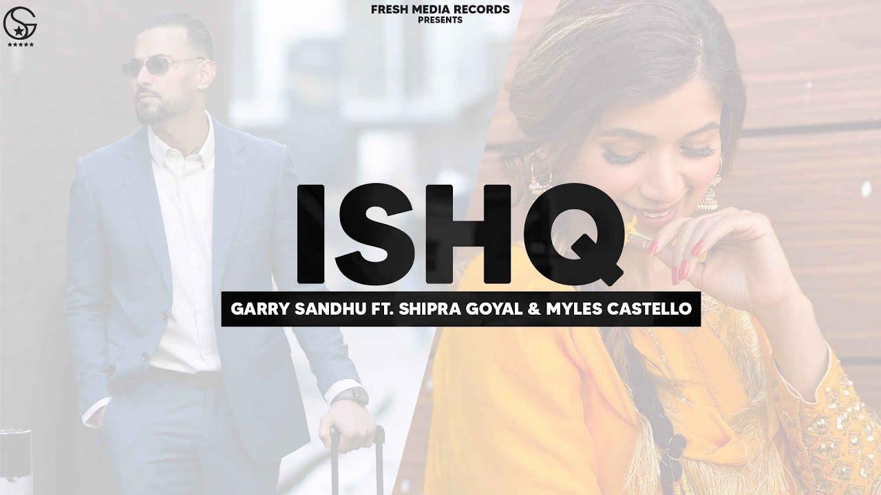 Ishq | Garry Sandhu ft Shipra Goyal & Myles Castello | Ikky | Fresh Media Records