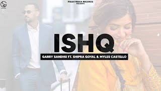 Ishq | Garry Sandhu ft Shipra Goyal & Myles Castello | Ikky | Fresh Media Records