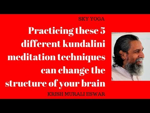 Practicing these 5 different kundalini meditation techniques can change the structure of your brain