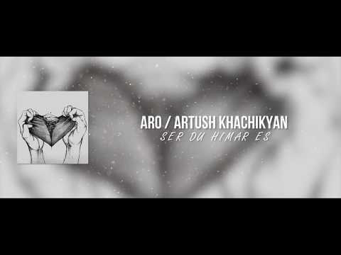 Aro / Artush Khachikyan - Ser Du Himar Es