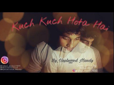 Kuch Kuch Hota Hai (unplugged Cover Of Siddharth Slathia) By Manish Dubey   Kuch Kuch Hota Hai  