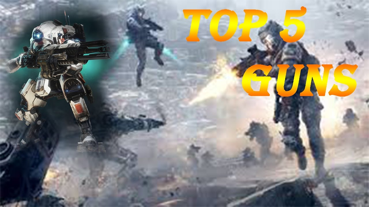 The Top 5 Best Guns in Titanfall 2 - YouTube