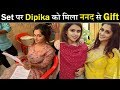 Dipika Kakkar Receives Gift From Sister-In-Law On Set| Dipika-Saba Bond