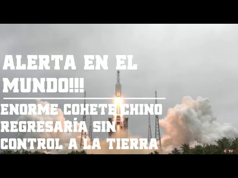 URGENTE: Enorme cohete chino de 25 tons entraría sin control a la atmósfera en las próximas horas