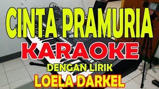 CINTA PRAMURIA [LOELA DARKEL] KARAOKE A=DO