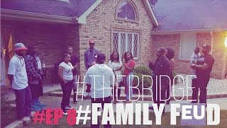"The Bridge Web Series EP 8 ""Family Feud"" #RockYoDay"