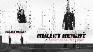 BULLET HEIGHT - Hold Together (DJ Hyper Remix) (Album Track)