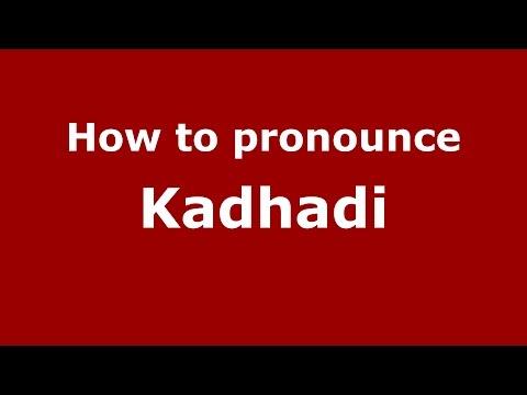 How to pronounce Kadhadi (Karnataka, India/Kannada) - PronounceNames.com