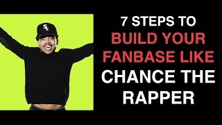 7 steps to build your fanbase like Chance the Rapper [Music Marketing]