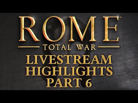 Rome: Total War - Livestream Highlights - Part 6 - Cataphract or Fiction?