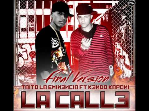 Taito La Eminencia Ft Kendo Kaponi -- La Calle (Final Version) *new Song 2011*