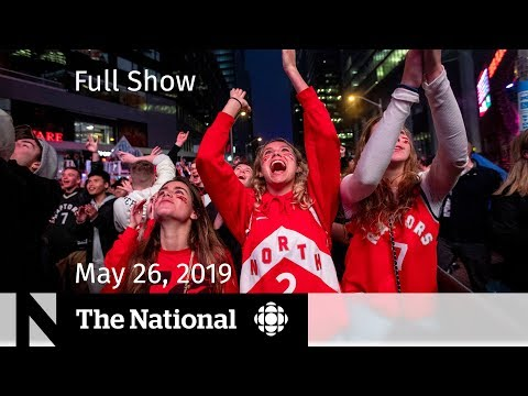 The National for May 26, 2019 — Raptors' big win, EU elections, Christopher Wylie