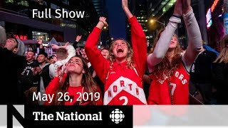 The National for May 26, 2019 - Raptors' big win, EU elections, Christopher Wylie