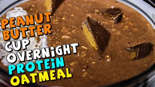 Peanut Butter Cup Overnight PROTEIN Oatmeal Recipe
